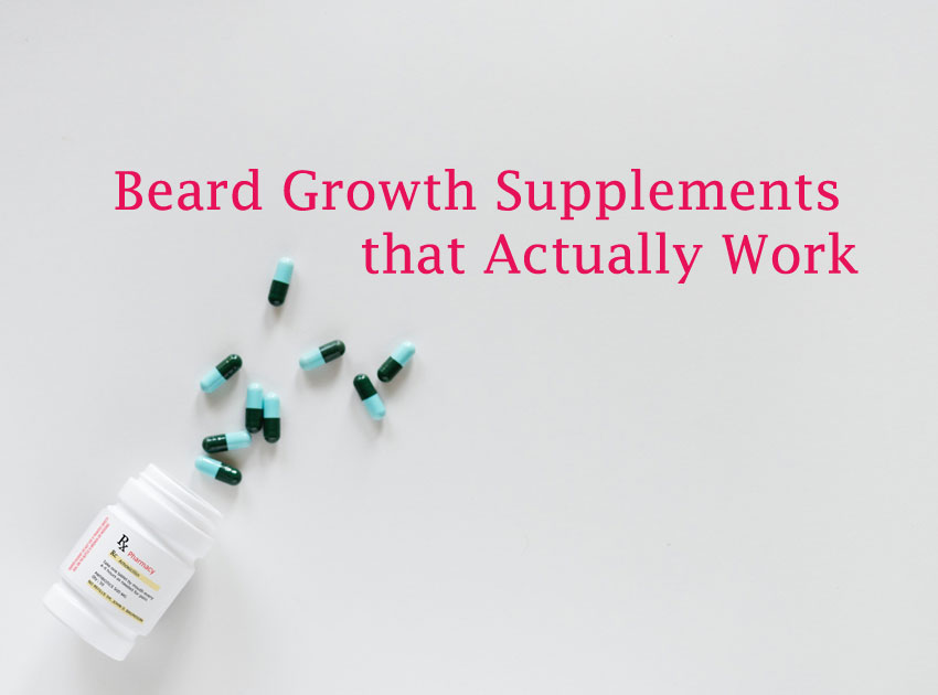 10 Beard Growth Supplements that Actually Work to Put Hair on Face Fast