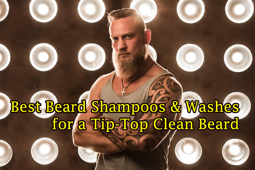 7 Best Beard Shampoos & Washes for a Tip-Top Clean Beard