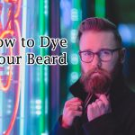 How to Dye Your Beard in 9 Easy Steps (A Simple Beard Coloring Guide)